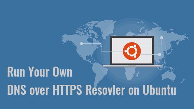 Run Your Own DNS over HTTPS (DoH) Resolver on Ubuntu with DNSdist DNS over HTTPS DNSdist linux ubuntu Ubuntu Server